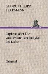 Orpheus oder Die wunderbare Beständigkeit der Liebe