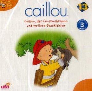 Caillou 13: Caillou, der Feuerwehrmann und weitere Geschichten