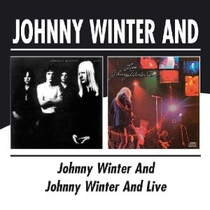Johnny Winter And/Johnny Winter And Live