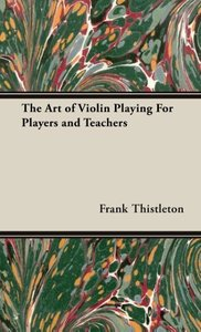 The Art of Violin Playing for Players and Teachers