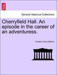 Cherryfield Hall. An episode in the career of an adventuress.