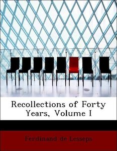 Recollections of Forty Years, Volume I