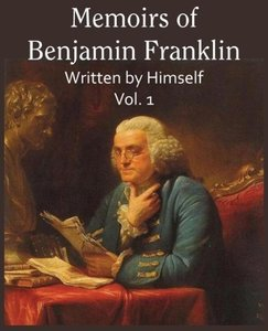 Memoirs of Benjamin Franklin; Written by Himself Vol. 1