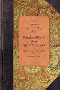 Francisco Palou's Life & Apostolic Labor