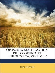 Opuscula Mathematica, Philosophica Et Philologica, Volume 2