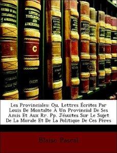 Les Provinciales: Ou, Lettres Écrites Par Louis De Montalte À Un