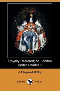 Royalty Restored; Or, London Under Charles II (Dodo Press)