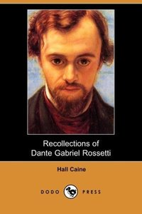 Recollections of Dante Gabriel Rossetti (Dodo Press)