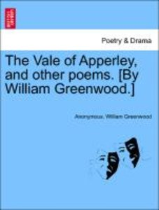 The Vale of Apperley, and other poems. [By William Greenwood.]