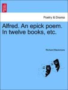 Alfred. An epick poem. In twelve books, etc.