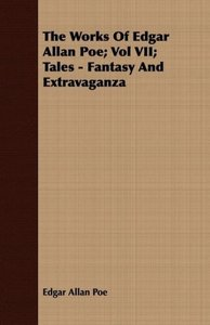 The Works of Edgar Allan Poe; Vol VII; Tales - Fantasy and Extra