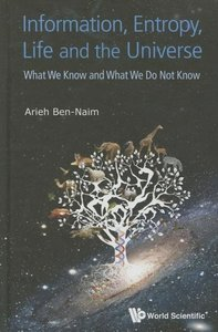 Information, Entropy, Life and the Universe: What We Know and Wh