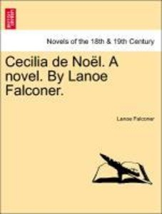 Cecilia de Noël. A novel. By Lanoe Falconer.