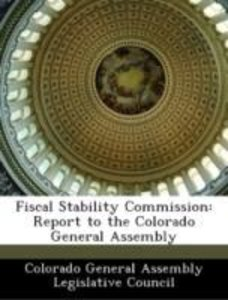 Fiscal Stability Commission: Report to the Colorado General Asse