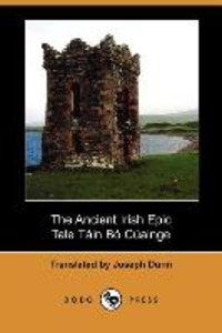 The Ancient Irish Epic Tale Tain Bo Cualnge the Cualnge Cattle-R