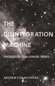 The Disintegration Machine (Professor Challenger Series)