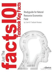 Studyguide for Natural Resource Economics by Field, ISBN 9780072