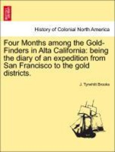 Four Months among the Gold-Finders in Alta California: being the
