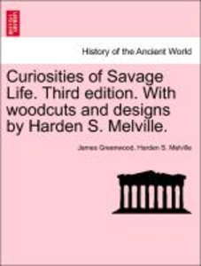 Curiosities of Savage Life. Third edition. With woodcuts and des