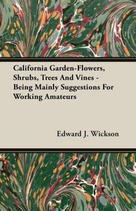 California Garden-Flowers, Shrubs, Trees and Vines - Being Mainl