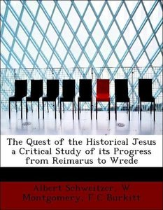 The Quest of the Historical Jesus a Critical Study of its Progre