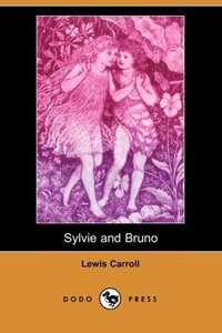 Sylvie and Bruno (Dodo Press)