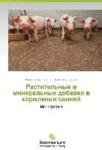 Rastitel'nye i mineral'nye dobavki v kormlenii sviney