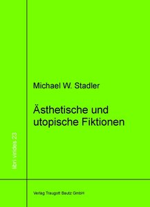 Ästhetische und utopische Fiktionen