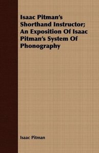 Isaac Pitman's Shorthand Instructor; An Exposition of Isaac Pitm