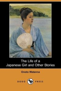 The Life of a Japanese Girl and Other Stories (Dodo Press)