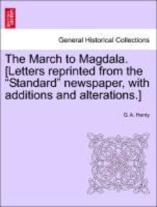 "The March to Magdala. [Letters reprinted from the ""Standard"" new"