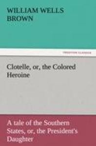 Clotelle, or, the Colored Heroine