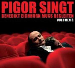 Pigor singt Benedikt Eichhorn muss begleiten - Volumen 8
