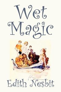 Wet Magic by Edith Nesbit, Fiction, Fantasy & Magic