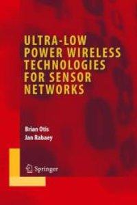 Ultra-Low Power Wireless Technologies for Sensor Networks