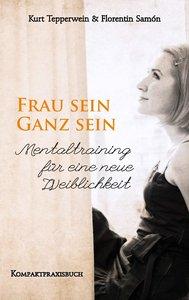 FRAU SEIN - GANZ SEIN, Mentaltraining für eine neue Weiblichkeit