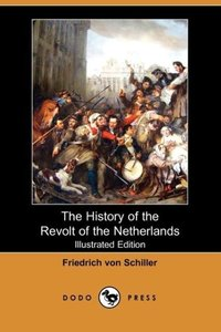 The History of the Revolt of the Netherlands (Illustrated Editio