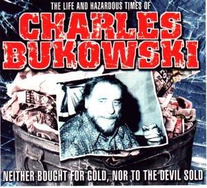 The Life And Hazardous Times Of Charles Bukowski