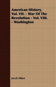 American History, Vol. VII. - War of the Revolution - Vol. VIII.