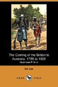 The Coming of the British to Australia, 1788 to 1829 (Illustrate
