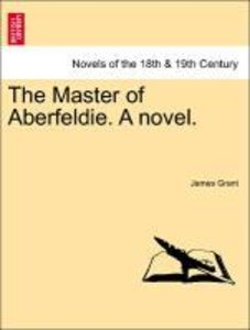 The Master of Aberfeldie. A novel. VOL. II
