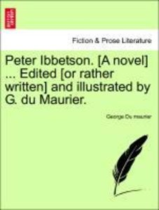 Peter Ibbetson. [A novel] ... Edited [or rather written] and ill