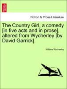 The Country Girl, a comedy [in five acts and in prose], altered