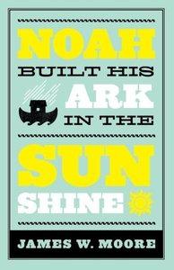 Noah Built His Ark in the Sunshine