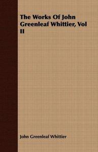 The Works of John Greenleaf Whittier, Vol II
