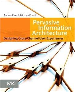 Pervasive Information Architecture: Designing Cross-Channel User