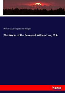 The Works of the Reverend William Law, M.A