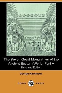 The Seven Great Monarchies of the Ancient Eastern World, Part V