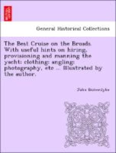 The Best Cruise on the Broads. With useful hints on hiring, prov