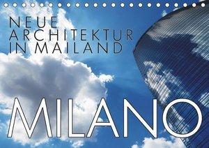 Neue Architektur in Mailand (Tischkalender 2017 DIN A5 quer)